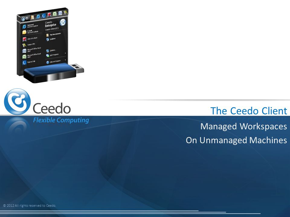 © 2012 All rights reserved to Ceedo. Managed Workspaces On Unmanaged Machines