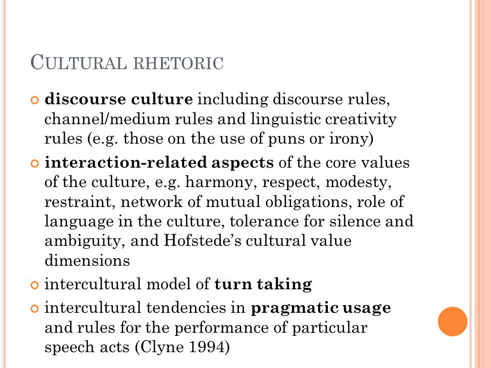 C ULTURAL RHETORIC discourse culture including discourse rules, channel/medium rules and linguistic creativity rules (e.g.