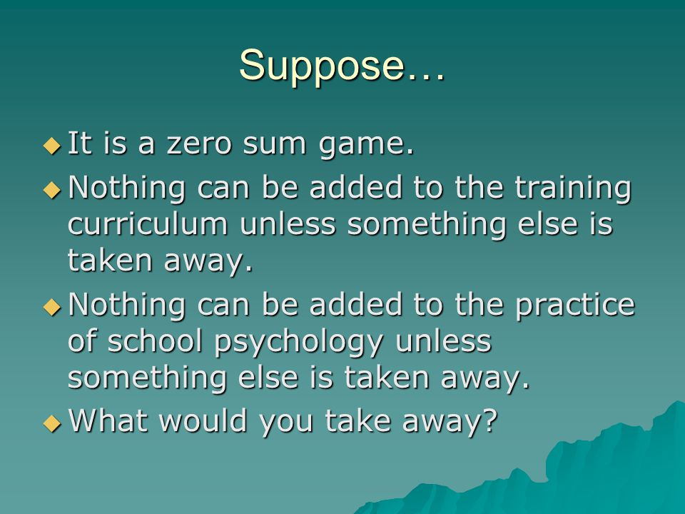 Suppose…  It is a zero sum game.