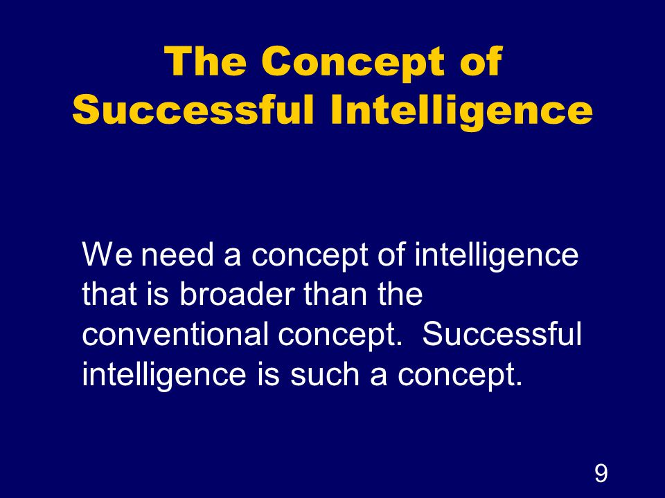 30 The Triarchic View of Intelligence Creative intelligence is evoked when we: create design invent imagine suppose