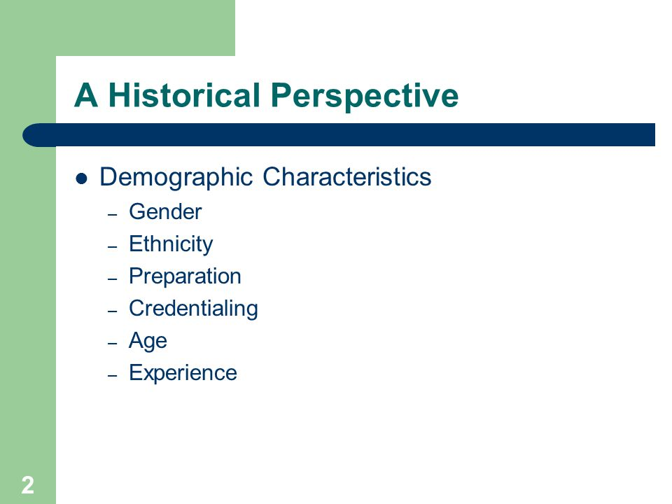 2 A Historical Perspective Demographic Characteristics – Gender – Ethnicity – Preparation – Credentialing – Age – Experience
