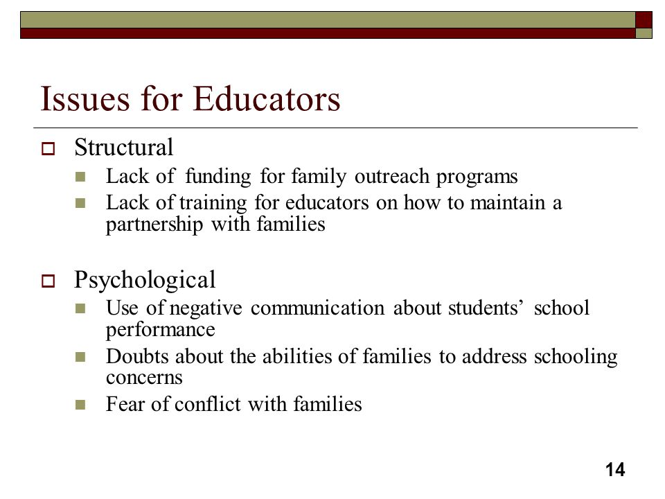 14 Issues for Educators  Structural Lack of funding for family outreach programs Lack of training for educators on how to maintain a partnership with