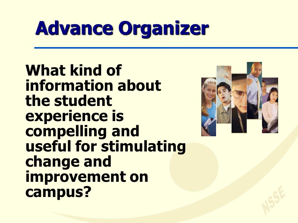 Advance Organizer What kind of information about the student experience is compelling and useful for stimulating change and improvement on campus?
