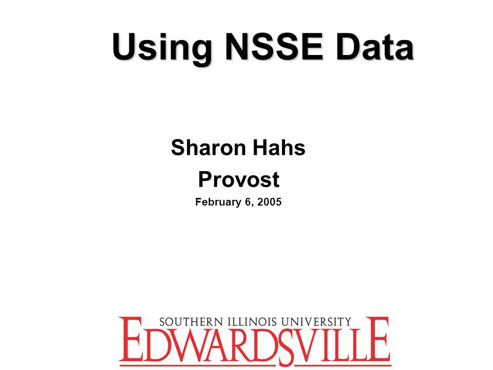 Using NSSE Data Sharon Hahs Provost February 6, 2005