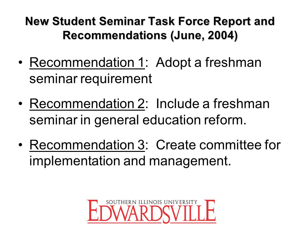 New Student Seminar Task Force Report and Recommendations (June, 2004) Recommendation 1: Adopt a freshman seminar requirement Recommendation 2: Includ