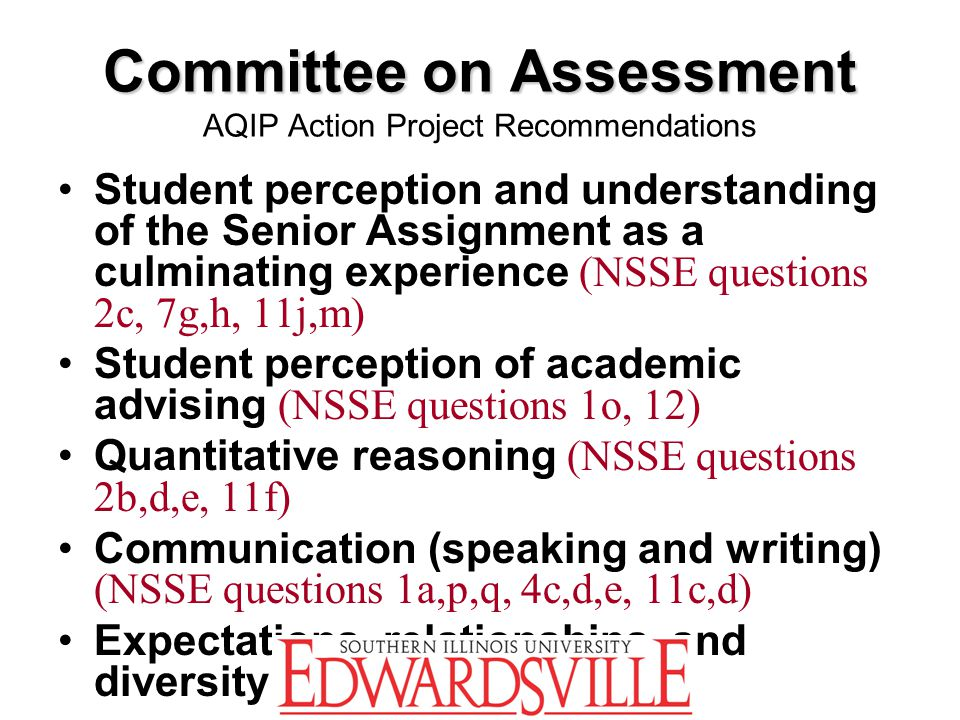 Committee on Assessment Committee on Assessment AQIP Action Project Recommendations Student perception and understanding of the Senior Assignment as a