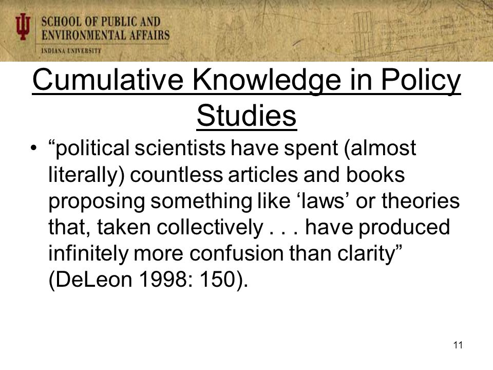 Cumulative Knowledge in Policy Studies political scientists have spent (almost literally) countless articles and books proposing something like 'laws' or theories that, taken collectively...