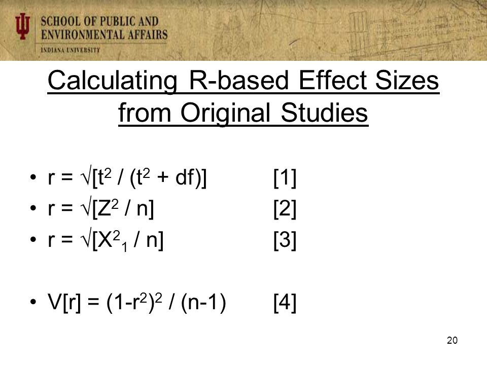 Calculating R-based Effect Sizes from Original Studies r = √[t 2 / (t 2 + df)][1] r = √[Z 2 / n][2] r = √[Χ 2 1 / n][3] V[r] = (1-r 2 ) 2 / (n-1)[4] 20
