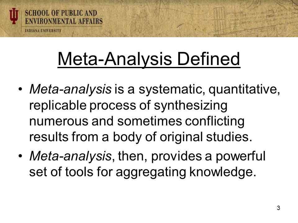 Meta-Analysis Defined Meta-analysis is a systematic, quantitative, replicable process of synthesizing numerous and sometimes conflicting results from a body of original studies.
