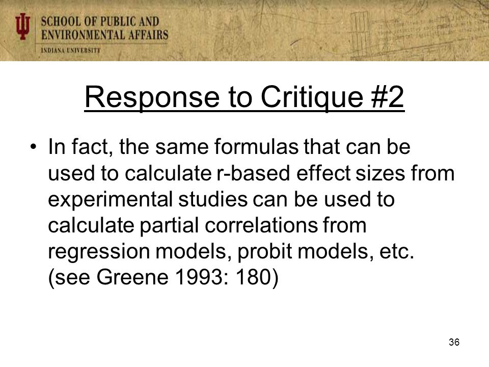 Response to Critique #2 In fact, the same formulas that can be used to calculate r-based effect sizes from experimental studies can be used to calculate partial correlations from regression models, probit models, etc.