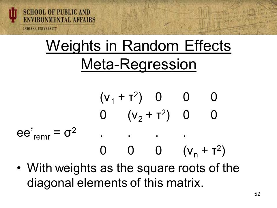 Weights in Random Effects Meta-Regression (v 1 + τ 2 )000 0(v 2 + τ 2 )00 ee' remr = σ 2....