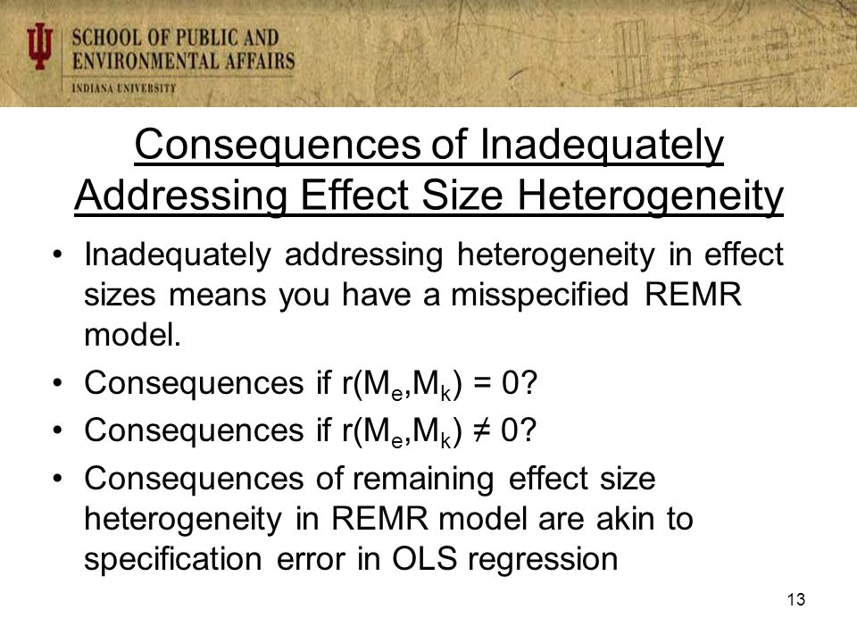 Consequences of Inadequately Addressing Effect Size Heterogeneity Inadequately addressing heterogeneity in effect sizes means you have a misspecified REMR model.