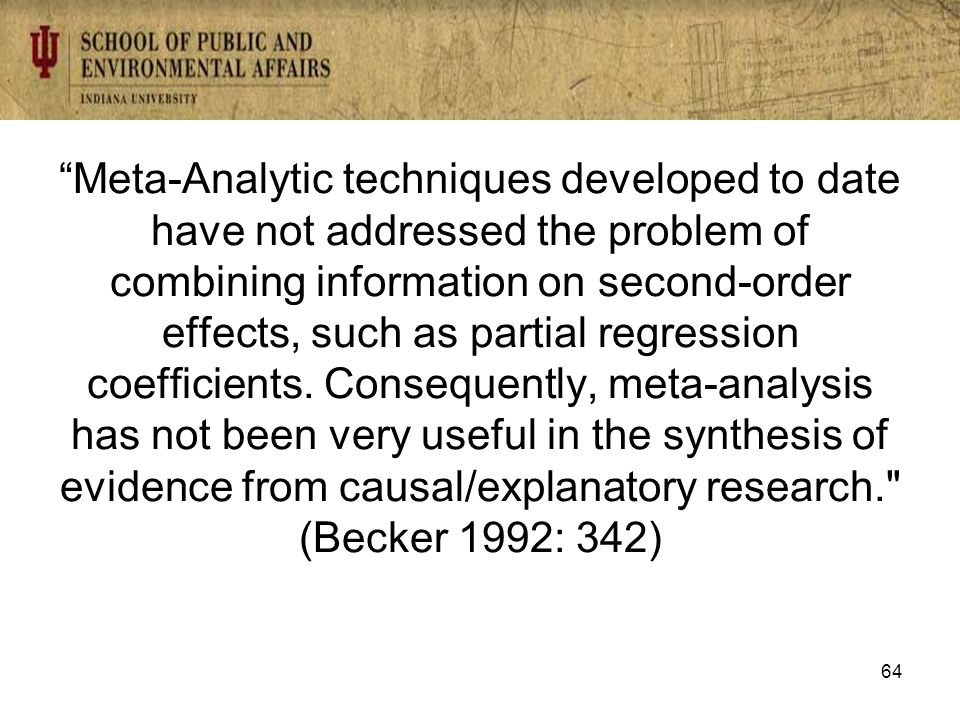 Meta-Analytic techniques developed to date have not addressed the problem of combining information on second-order effects, such as partial regression coefficients.
