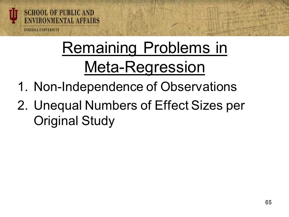 Remaining Problems in Meta-Regression 1.Non-Independence of Observations 2.Unequal Numbers of Effect Sizes per Original Study 65