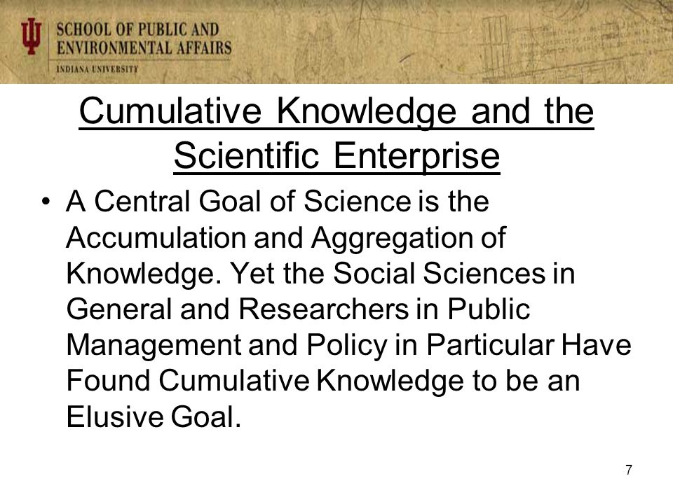 Cumulative Knowledge and the Scientific Enterprise A Central Goal of Science is the Accumulation and Aggregation of Knowledge.