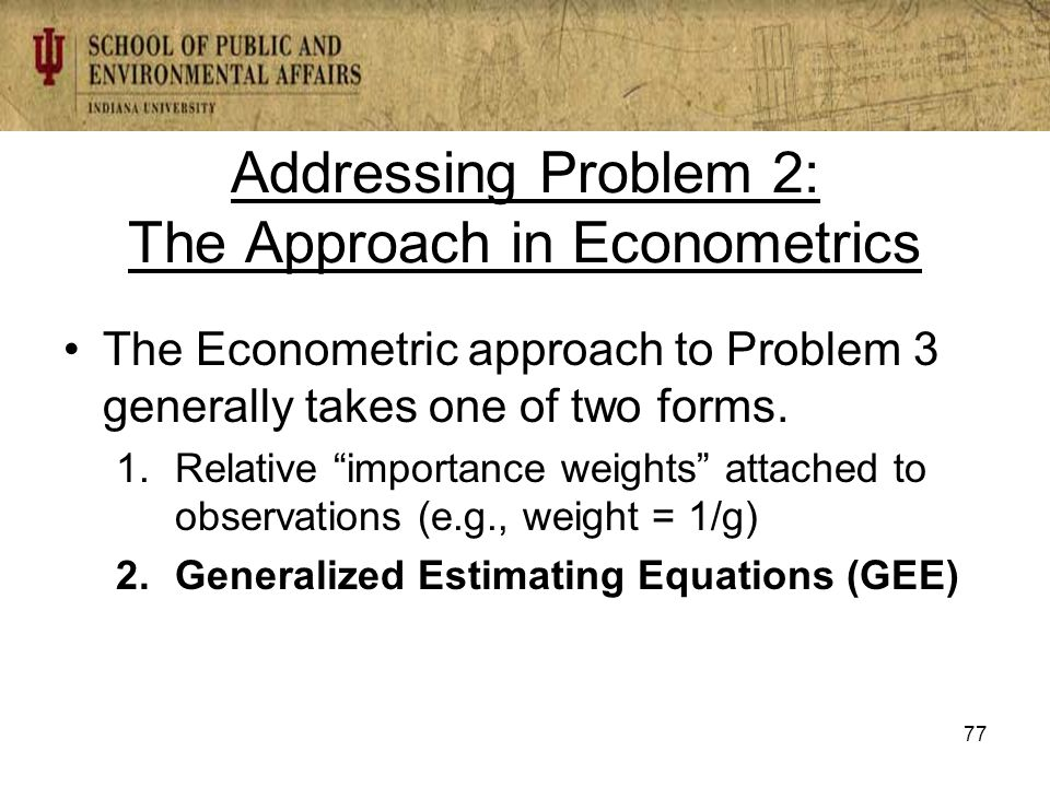 Addressing Problem 2: The Approach in Econometrics The Econometric approach to Problem 3 generally takes one of two forms.