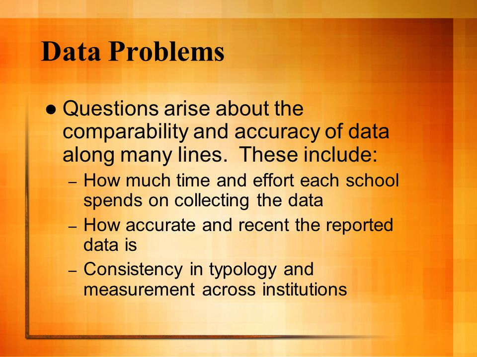 Data Problems Questions arise about the comparability and accuracy of data along many lines.