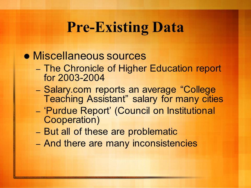 National Research Council's Assessment of Research-Doctorate Programs A survey of Research-Doctorate Programs conducted roughly every 10 years Will theoretically provide all of the graduate stipend information we need (data will be from 2004-2005 And will be available to us when it is released in early October - November Yet, some hesitations about variation in the quality of the data across institutions But would allow us to look at peer institutions as well as the Big Ten