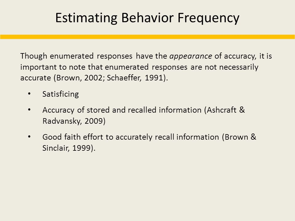 Estimating Behavior Frequency Though enumerated responses have the appearance of accuracy, it is important to note that enumerated responses are not n