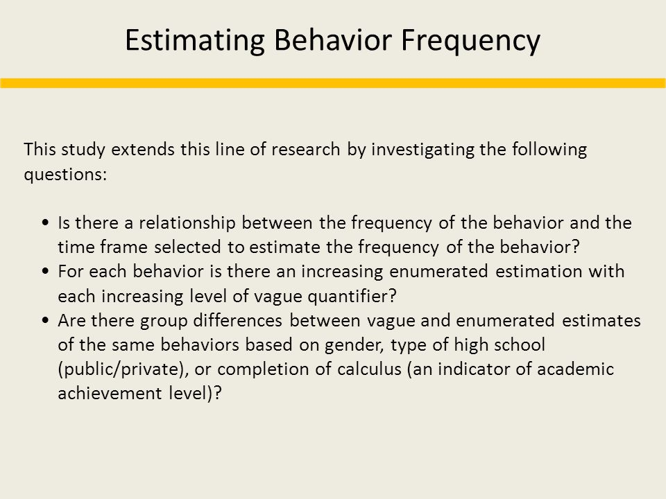 Estimating Behavior Frequency This study extends this line of research by investigating the following questions: Is there a relationship between the f