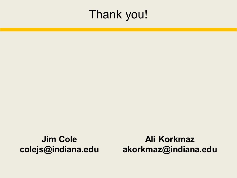Thank you! Jim Cole colejs@indiana.edu Ali Korkmaz akorkmaz@indiana.edu