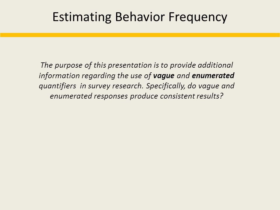 Estimating Behavior Frequency The purpose of this presentation is to provide additional information regarding the use of vague and enumerated quantifi