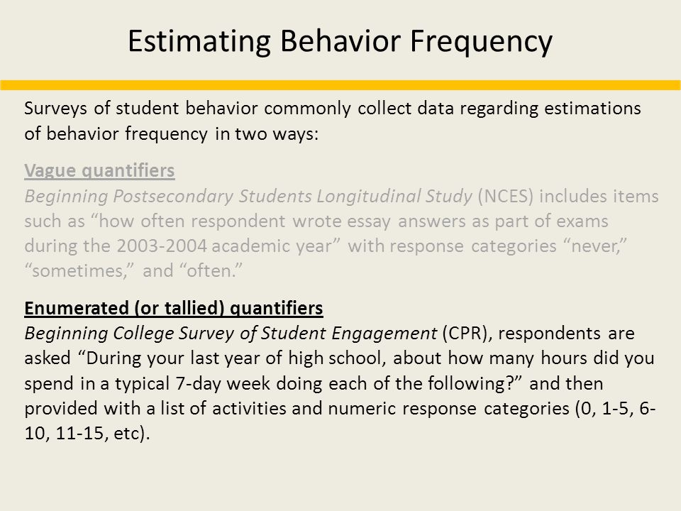 Estimating Behavior Frequency Surveys of student behavior commonly collect data regarding estimations of behavior frequency in two ways: Vague quantif