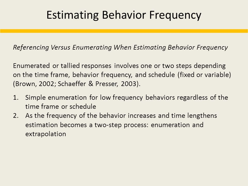 Estimating Behavior Frequency Referencing Versus Enumerating When Estimating Behavior Frequency Enumerated or tallied responses involves one or two st