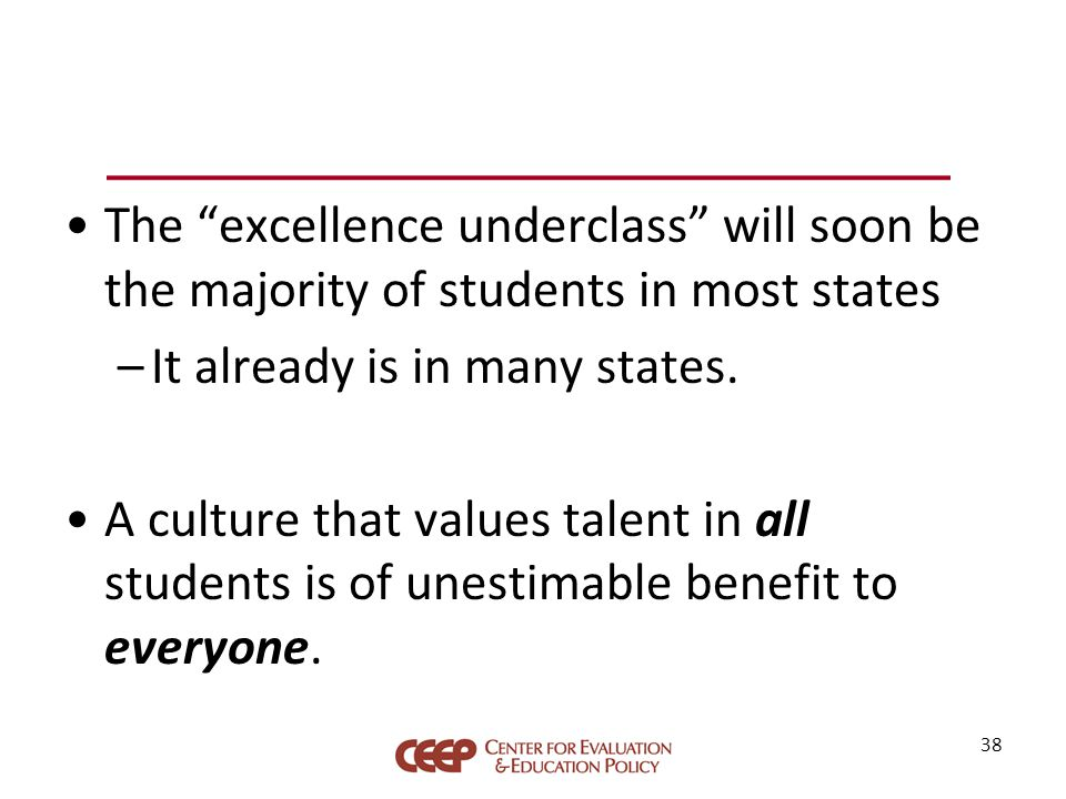 The excellence underclass will soon be the majority of students in most states –It already is in many states.