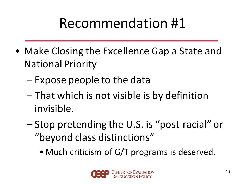 Recommendation #1 Make Closing the Excellence Gap a State and National Priority –Expose people to the data –That which is not visible is by definition invisible.