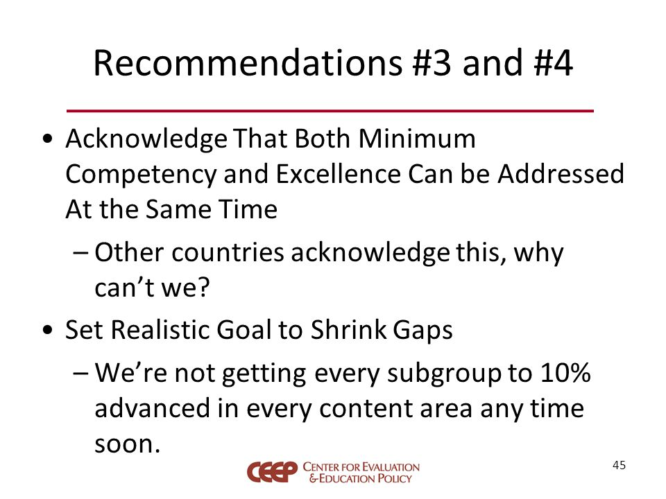 Recommendations #3 and #4 Acknowledge That Both Minimum Competency and Excellence Can be Addressed At the Same Time –Other countries acknowledge this, why can't we.