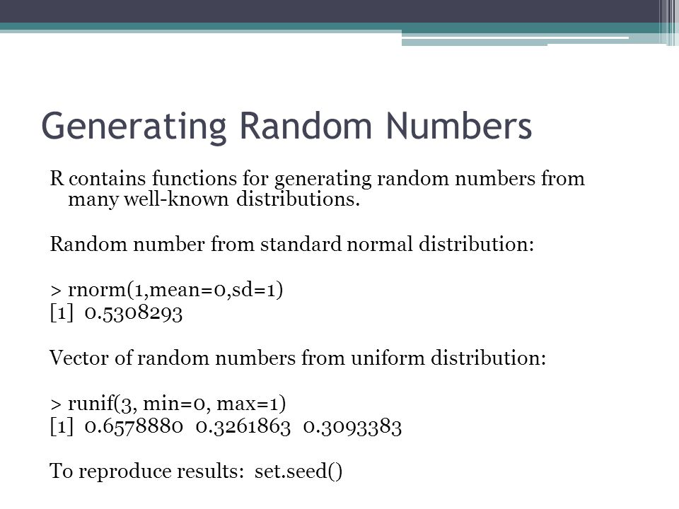 Generating Random Numbers R contains functions for generating random numbers from many well-known distributions.