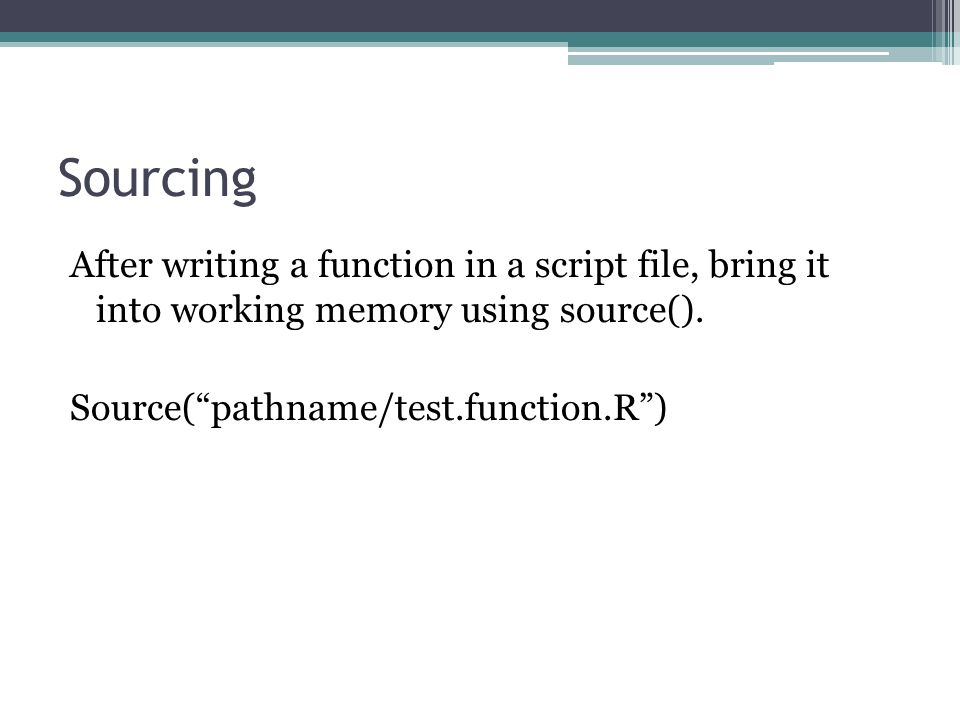 Sourcing After writing a function in a script file, bring it into working memory using source().