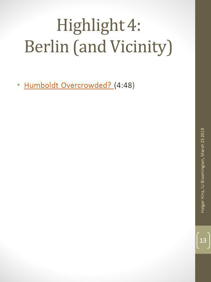Highlight 4: Berlin (and Vicinity) Humboldt Overcrowded? (4:48) Humboldt Overcrowded? Holger Hinz, IU Bloomington, March 25 2013 13