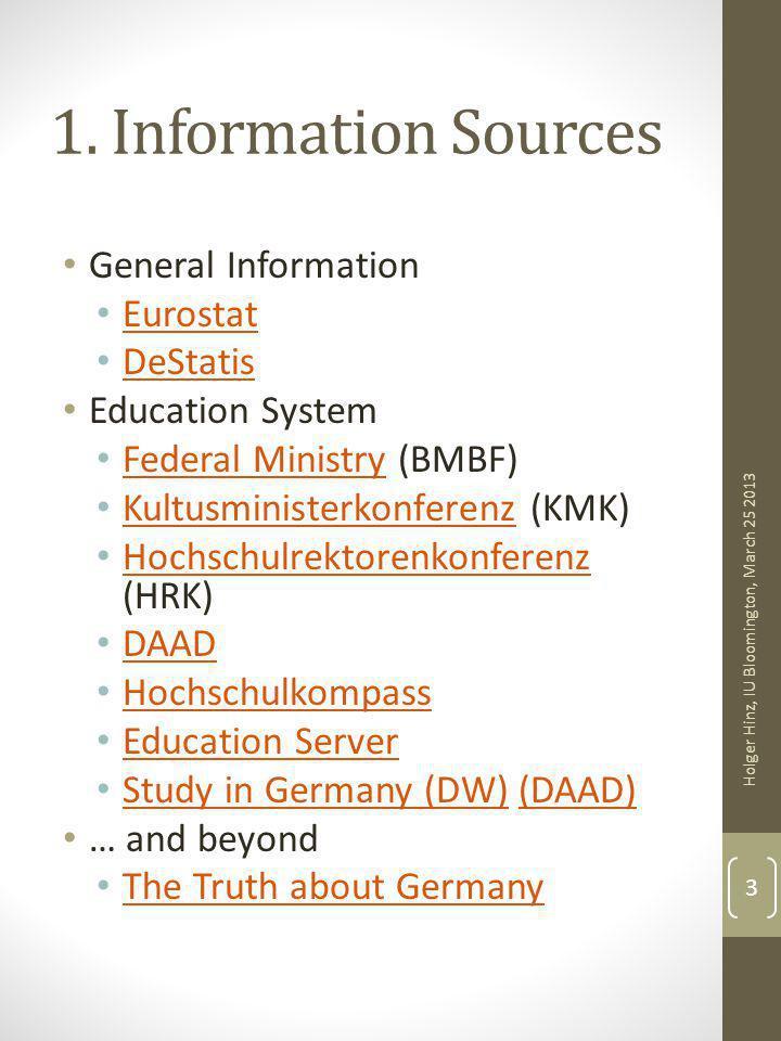 1. Information Sources General Information Eurostat DeStatis Education System Federal Ministry (BMBF) Federal Ministry Kultusministerkonferenz (KMK) K