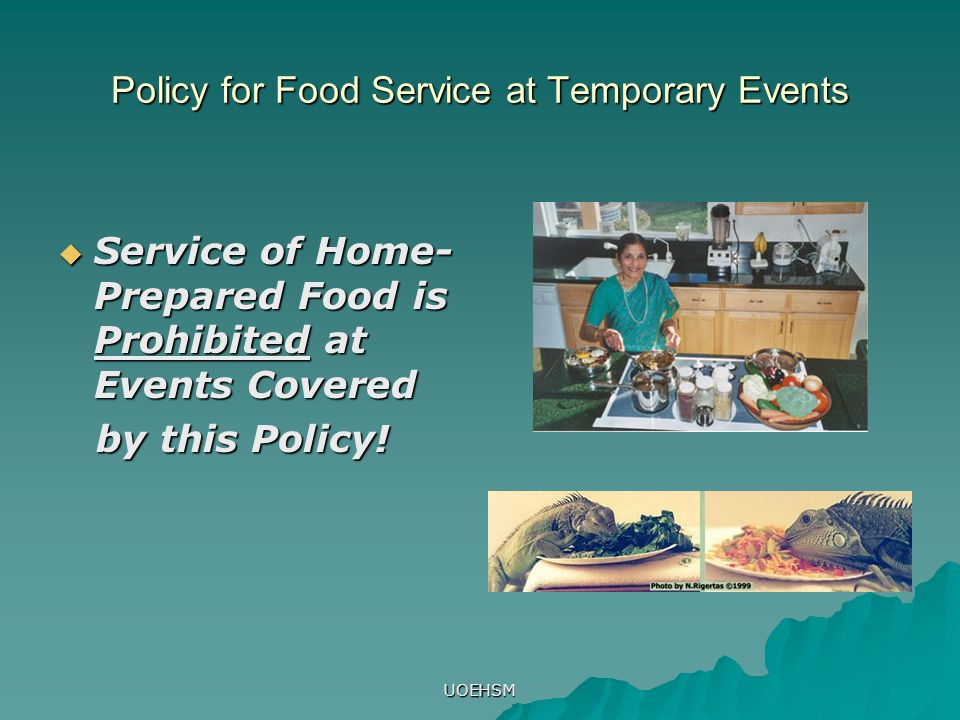 UOEHSM Policy for Food Service at Temporary Events  Service of Home- Prepared Food is Prohibited at Events Covered by this Policy.