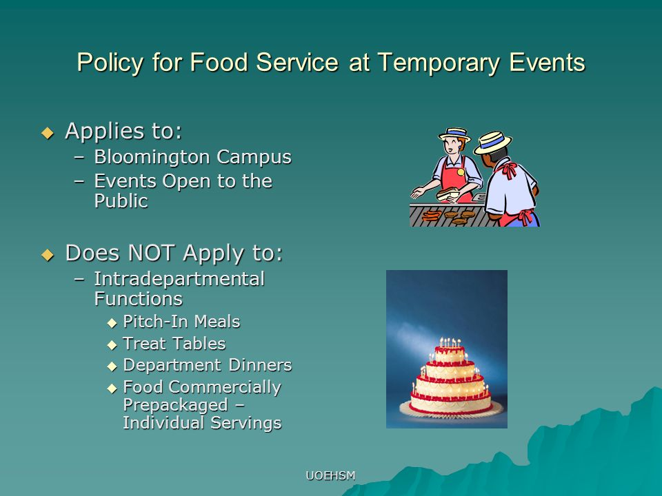Policy for Food Service at Temporary Events  Applies to: –Bloomington Campus –Events Open to the Public  Does NOT Apply to: –Intradepartmental Funct