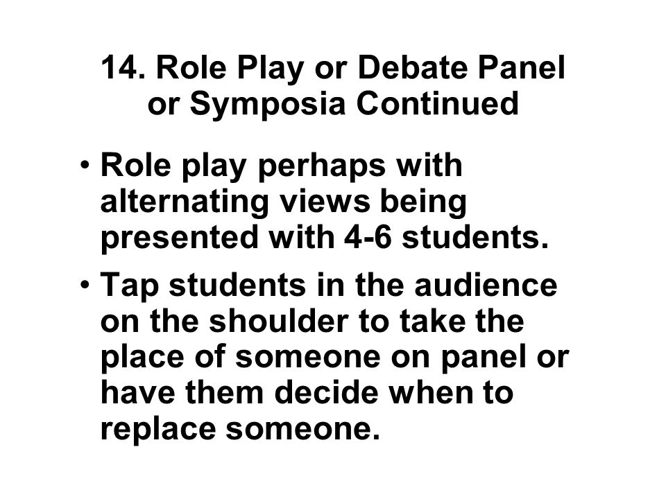 14. Role Play or Debate Panel or Symposia Find controversial topic(s) in the readings.