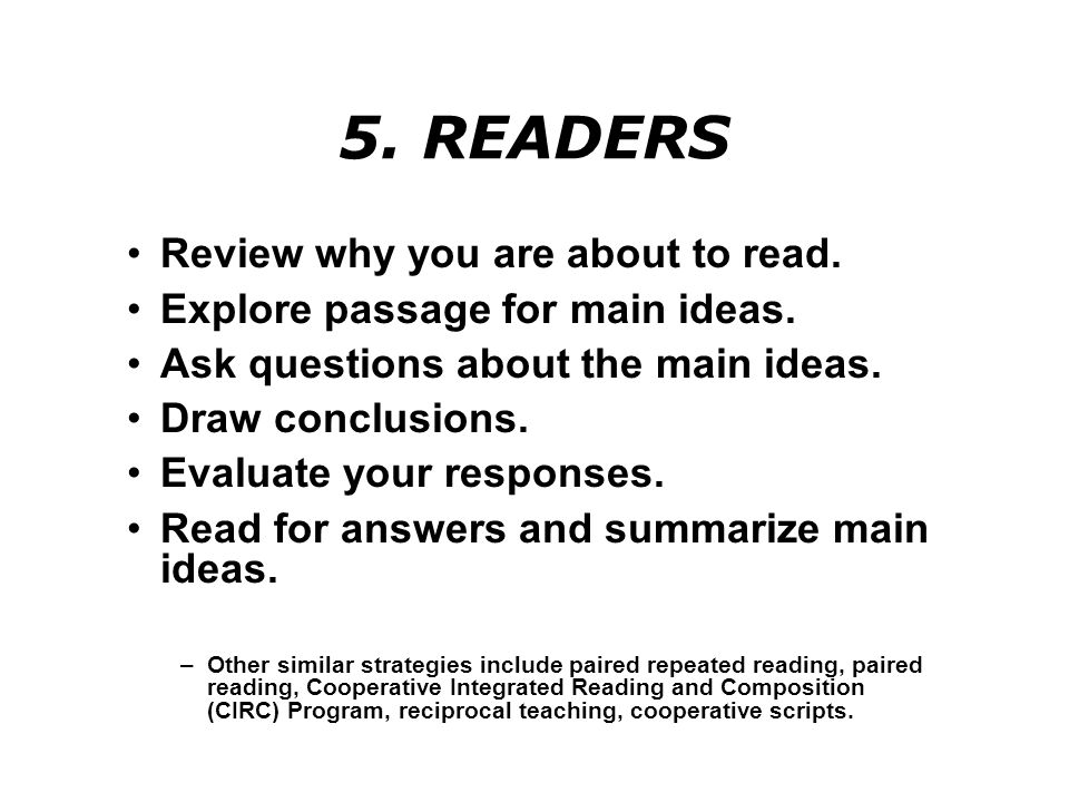 5.READERS Review why you are about to read. Explore passage for main ideas.