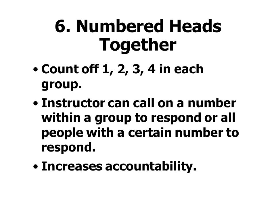 6.Numbered Heads Together Count off 1, 2, 3, 4 in each group.