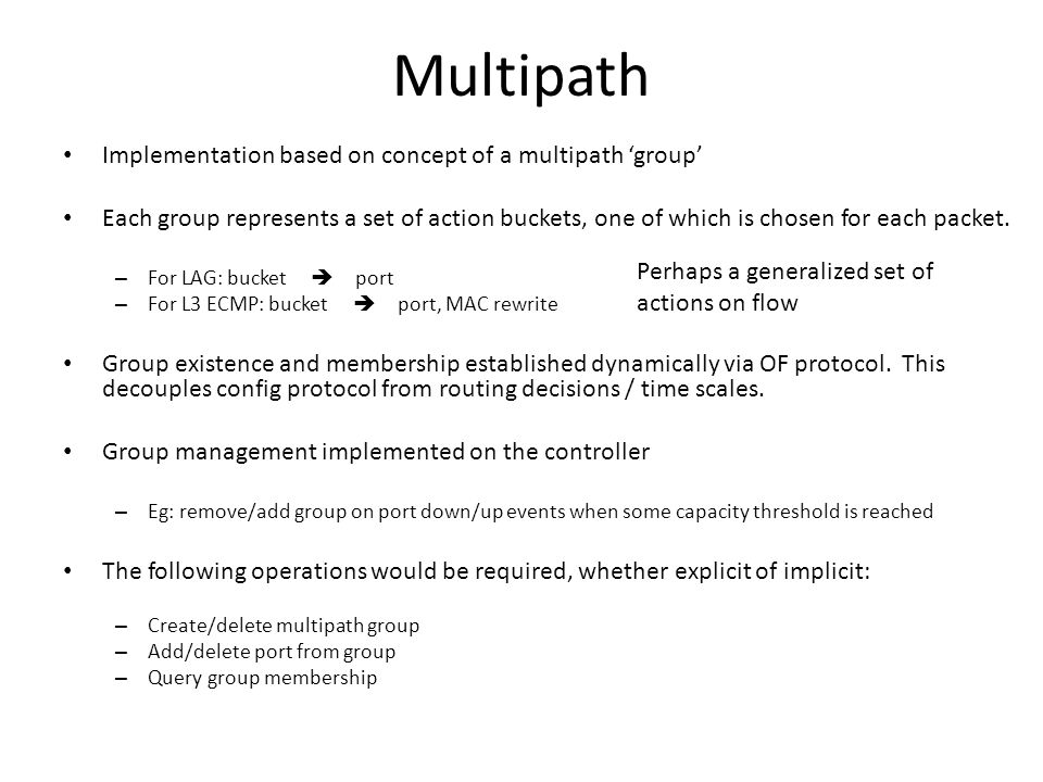 Multipath Implementation based on concept of a multipath 'group' Each group represents a set of action buckets, one of which is chosen for each packet.