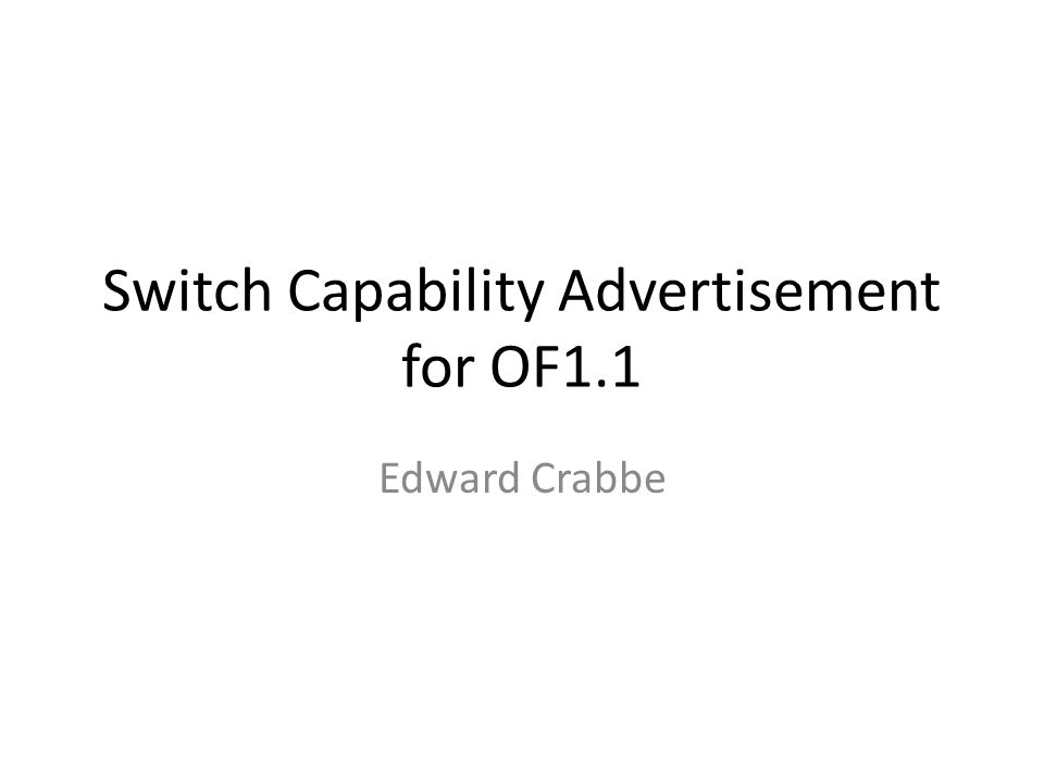 Switch Capability Advertisement for OF1.1 Edward Crabbe