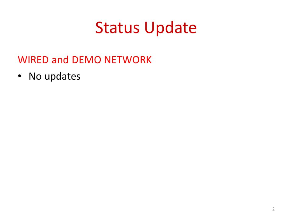 Status Update WIRED and DEMO NETWORK No updates 2