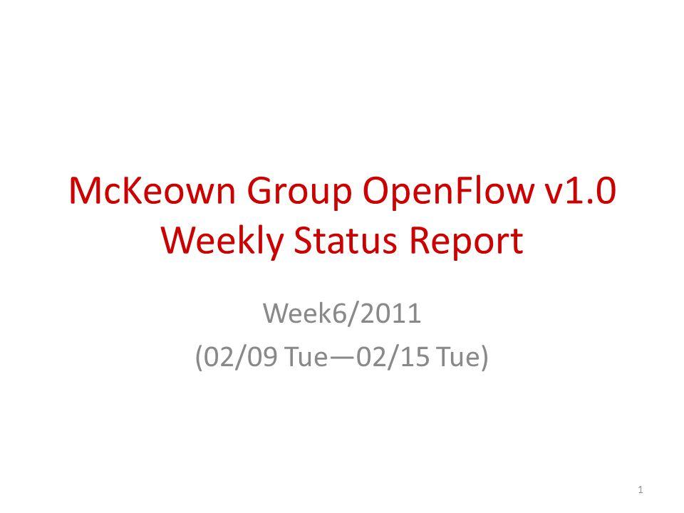 McKeown Group OpenFlow v1.0 Weekly Status Report Week6/2011 (02/09 Tue—02/15 Tue) 1