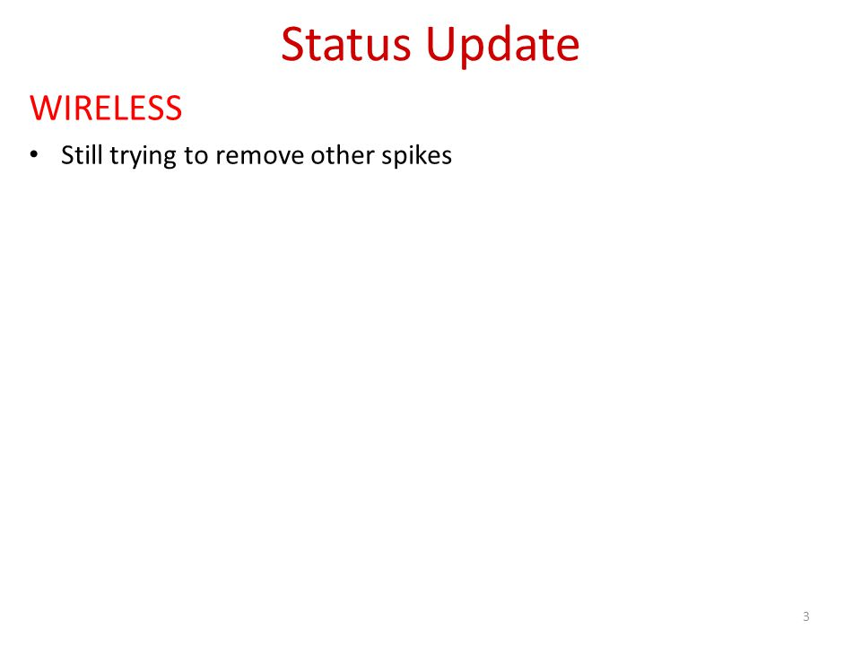 Status Update WIRELESS Still trying to remove other spikes 3