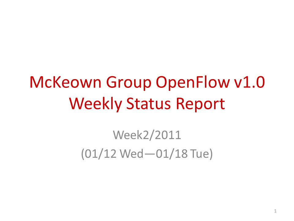 McKeown Group OpenFlow v1.0 Weekly Status Report Week2/2011 (01/12 Wed—01/18 Tue) 1