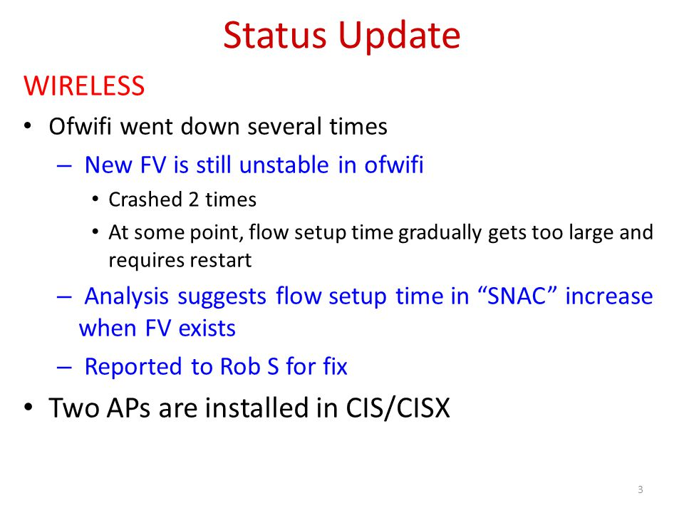 Status Update WIRELESS Ofwifi went down several times – New FV is still unstable in ofwifi Crashed 2 times At some point, flow setup time gradually ge