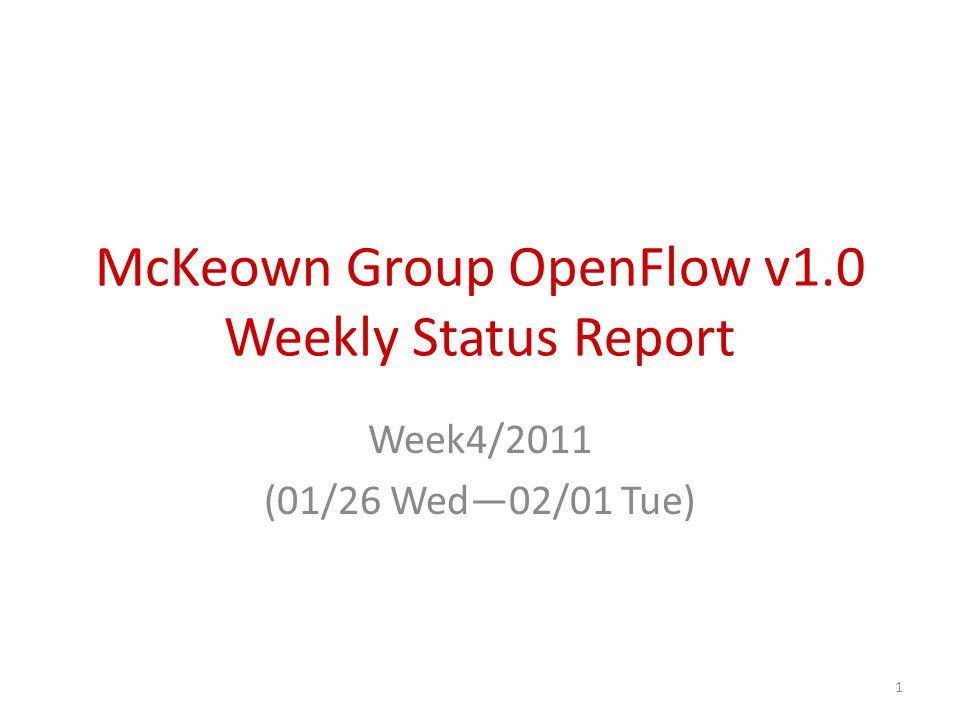 McKeown Group OpenFlow v1.0 Weekly Status Report Week4/2011 (01/26 Wed—02/01 Tue) 1