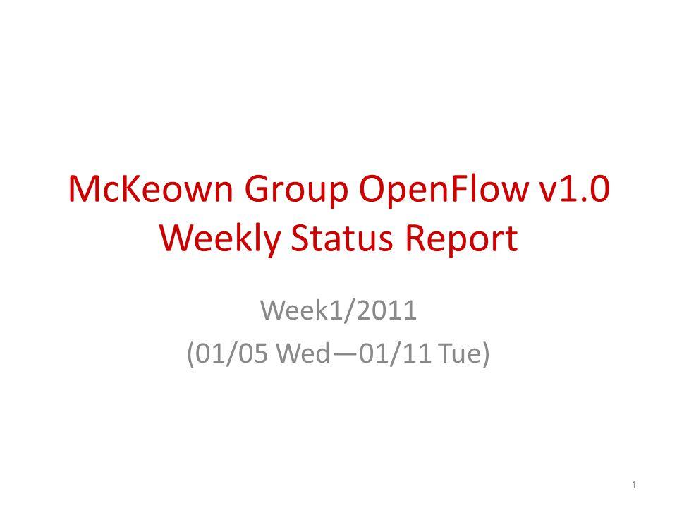 McKeown Group OpenFlow v1.0 Weekly Status Report Week1/2011 (01/05 Wed—01/11 Tue) 1