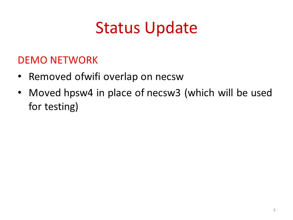 Status Update DEMO NETWORK Removed ofwifi overlap on necsw Moved hpsw4 in place of necsw3 (which will be used for testing) 4